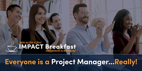Impact Breakfast: Everyone is a Project Manager...Really! tickets