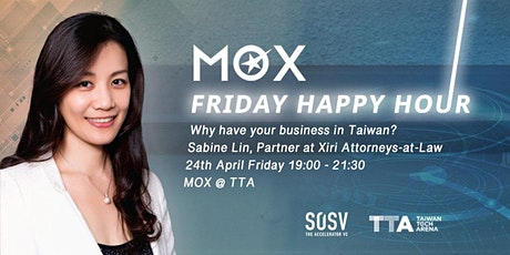 [POSTPONED - DATE TBC] MOX Happy Hour: Privileges & Advantages - Why Have Your Business in Taiwan? tickets
