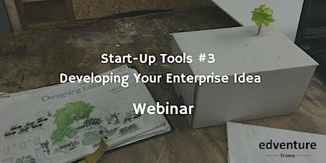 Start-Up Tools #3 - Developing Your Enterprise Idea Webinar tickets