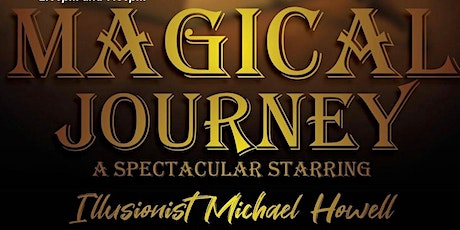 Magical Journey a Spectacular Starring Illusionist Michael Howell tickets