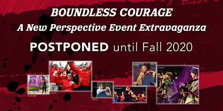 POSTPONED until Fall 2020 – Boundless Courage: A New Perspective tickets