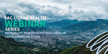 Inequality in Mortality Outcomes in Latin American Cities Webinar tickets