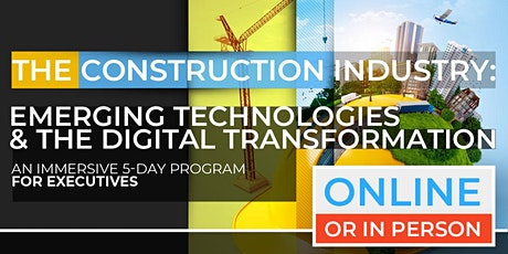 Construction: Emerging Technologies and Digital Transformation| Executive Program | April |  Online Option Available Now! tickets