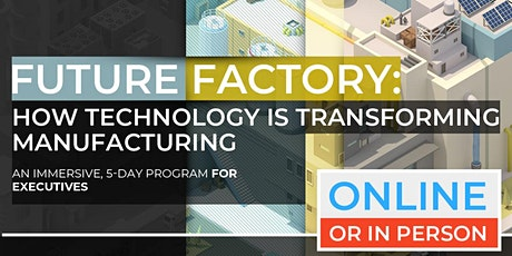 Future Factory: How Technology Is Transforming Manufacturing | Executive Program | April |  Online Option Available Now! tickets