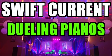 Swift Current Dueling Pianos Extreme- Swift Current Dueling Pianos Extreme- Dinner and Show tickets