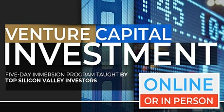 Venture Capital Academy – The Secrets of Investing in Technology Startups | July |  Online Option Available Now! tickets