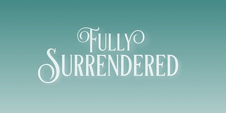 Fully Surrendered Retreat tickets