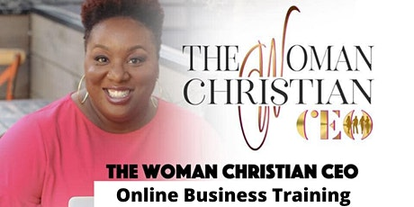 The Woman Christian CEO ONLINE  Business Training tickets