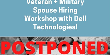 POSTPONED:Veteran + Military Spouse Hiring Workshop with Dell Technologies! tickets