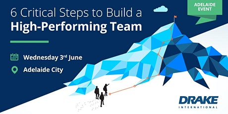 6 Critical Steps to Build a High-Performing Team (Adelaide) tickets