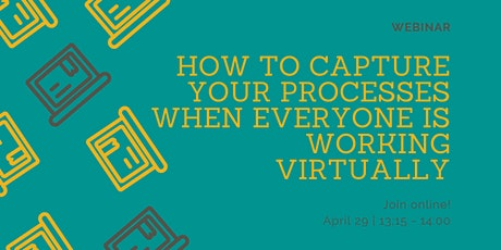 Webinar: How to capture your processes when everyone is working virtually tickets