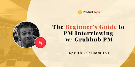 Beginner's Guide to Product Management Interviewing w/ Grubhub PM - Webinar tickets
