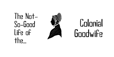 The Not-So-Good Life of the Colonial Goodwife tickets