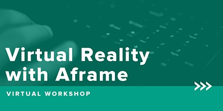 Virtual Reality with Aframe (Virtual Workshop) tickets