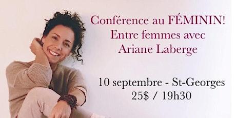 ST-GEORGES - Conférence au Féminin – ENTRE FEMMES avec Ariane Laberge 25$ billets