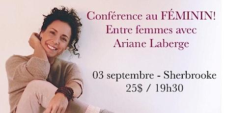 SHERBROOKE -  Conférence au Féminin – ENTRE FEMMES avec Ariane Laberge 25$ billets