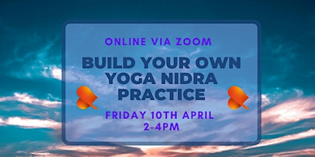 Build Your Own Yoga Nidra Practice - An Afternoon Workshop - Online tickets