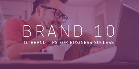 Brand 10: 10 brand tips for business success tickets