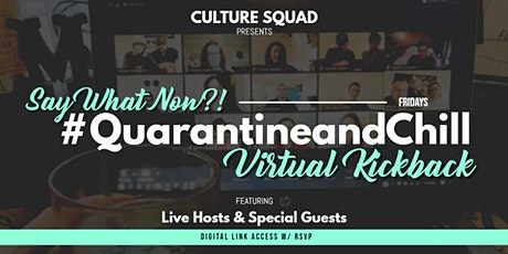 #QuarantineandChill- Say What Now?! (Live Virtual Kickback/Happy Hour) tickets