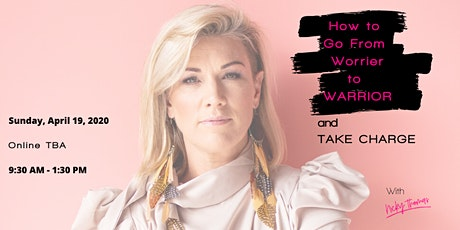 Learn how to go from Worrier to Warrior and take charge of your life tickets