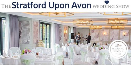 The Stratford Upon Avon Wedding Show Sunday 6th September 2020 tickets