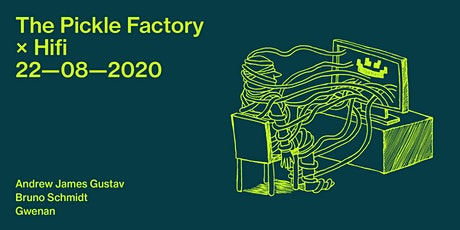 The Pickle Factory x Hifi with Andrew James Gustav, Bruno Schmidt, Gwenan tickets