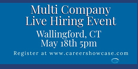 LIVE HIRING EVENT May 18, 2020 Wallingford, CT @5pm. Many New Career Opportunities. tickets