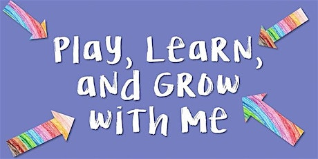 Play, Learn, and Grow with Me tickets