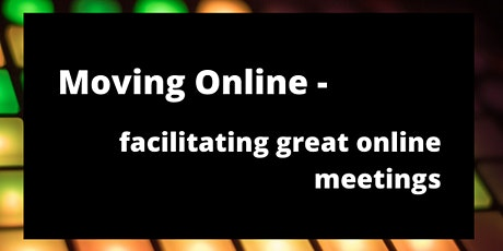 Moving Online: Facilitating Great Online Meetings tickets