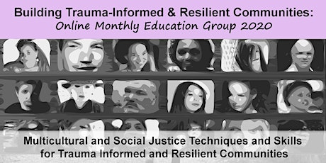 Building Trauma-Informed and Resilient Communities: Session 3 Multicultural and Social Justice Techniques and Skills for Trauma Informed and Resilient Communities tickets