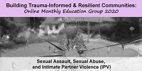 Building Trauma-Informed and Resilient Communities: Session 4 Sexual Assault, Sexual Abuse, and Intimate Partner Violence (IPV) tickets