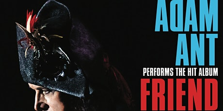 Adam Ant: Friend or Foe with Glam Skanks - please note new date tickets
