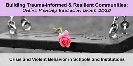 Building Trauma-Informed and Resilient Communities: Session 5 Crisis and Violent Behavior in Schools and Institutions tickets