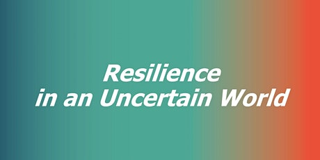 Resilience in an Uncertain World tickets