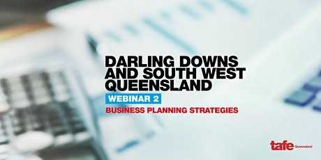 Webinar 2: Business Planning Strategies  - Darling Downs and South West QLD tickets