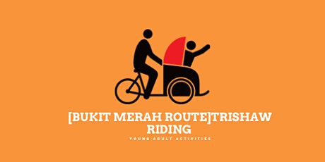 [Bukit Merah Route] Trishaw riding with Cycling Without Age tickets