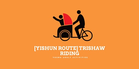 [Yishun Route] Trishaw riding with Cycling Without Age tickets
