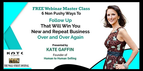 Free Webinar MasterClass: 6 Non Pushy Ways to Follow Up That Will Win You New and Repeat Business Over and Over Again - Free Webinar tickets
