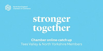 Chamber Online Catch-up: Tees Valley & North Yorkshire