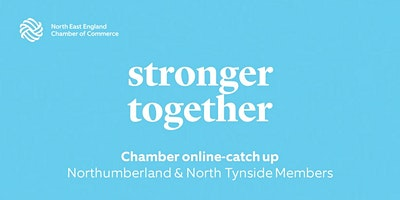 Chamber Online Catch-up: Northumberland & North Tyneside Members