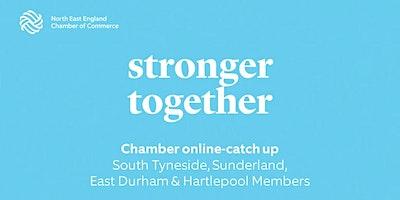 Chamber Online Catch-up: S. Tyneside, Sunderland, E. Durham & Hartlepool