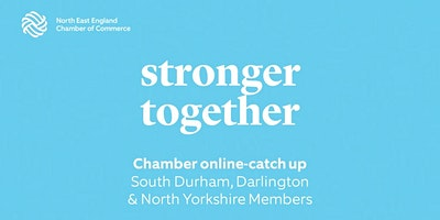Chamber Online Catch-up: South Durham, Darlington & North Yorkshire