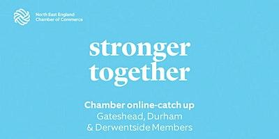 Chamber Online Catch-up: Gateshead, Durham & Derwentside Members