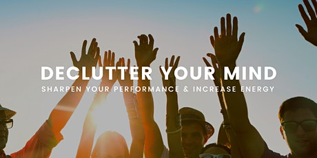 [WEBINAR] Declutter Your Mind, Sharpen Your Performance & Increase Energy! tickets