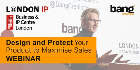 Design and Protect Your Product to Maximise Sales - Webinar tickets