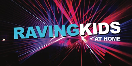 Raving Kids at home tickets