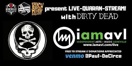 Dirty Dead - *Live Quaran Stream* tickets