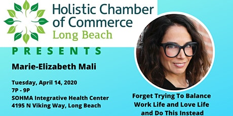 Long Beach Holistic Chamber of Commerce April 2020 - Forget Trying To Balance Work Life and Love Life and Do This Instead tickets