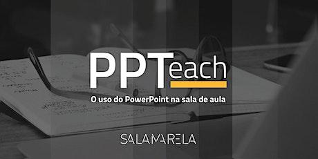 Curso PPTeach –Apresentações para Professores TURMA MAIO ( 4 e 6 ) – 100% ONLINE (AO VIVO) ingressos