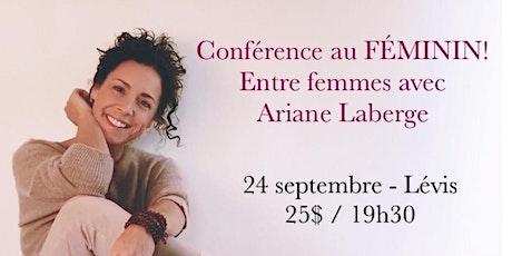 LÉVIS - Conférence au Féminin – ENTRE FEMMES avec Ariane Laberge 25$ billets